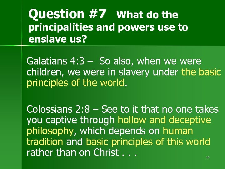 Question #7 What do the principalities and powers use to enslave us? Galatians 4: