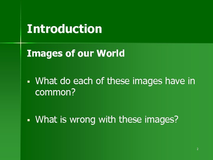 Introduction Images of our World § What do each of these images have in
