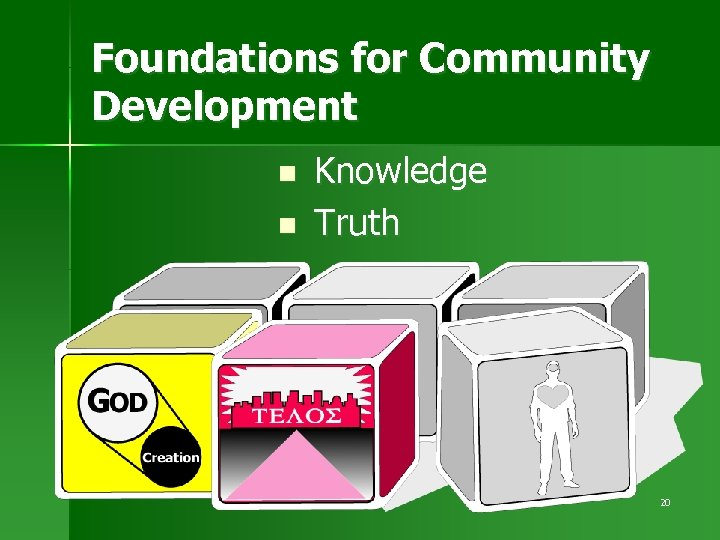 Foundations for Community Development n n Knowledge Truth 20