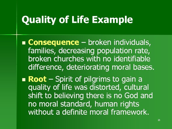 Quality of Life Example n Consequence – broken individuals, families, decreasing population rate, broken