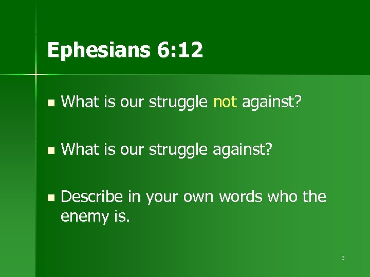 Ephesians 6: 12 n What is our struggle not against? n What is our