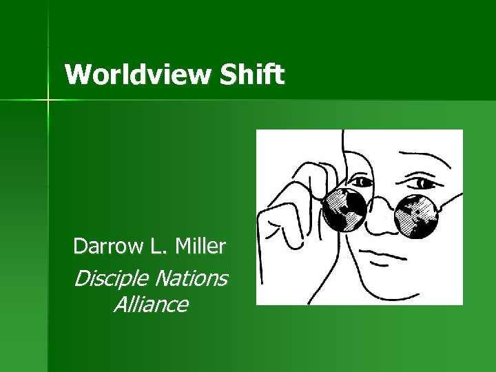 Worldview Shift Darrow L. Miller Disciple Nations Alliance