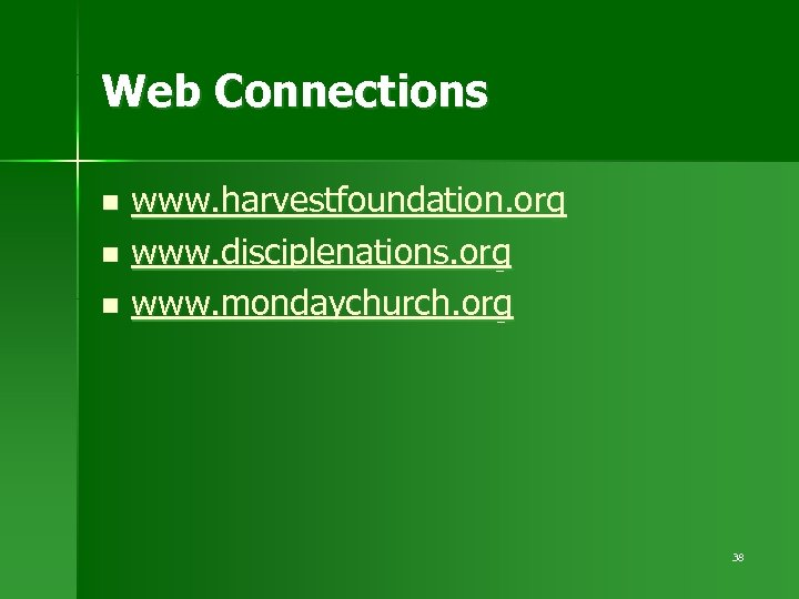 Web Connections www. harvestfoundation. org n www. disciplenations. org n www. mondaychurch. org n