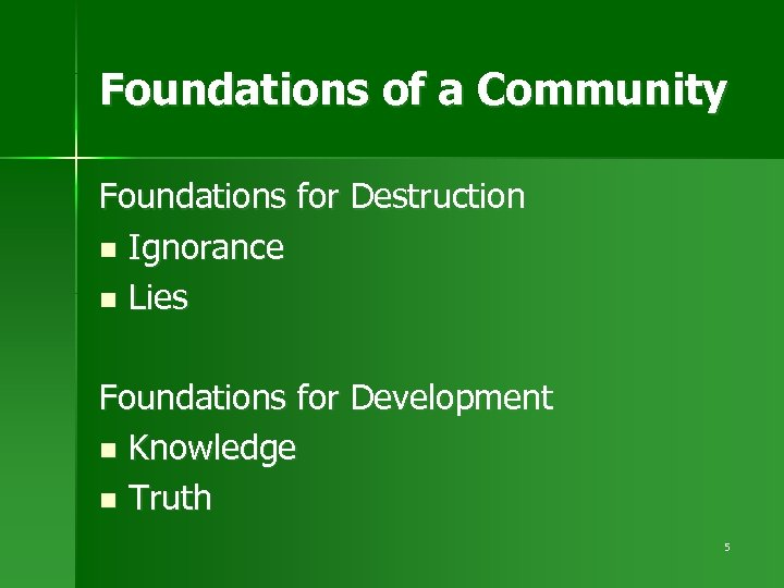 Foundations of a Community Foundations for Destruction n Ignorance n Lies Foundations for Development