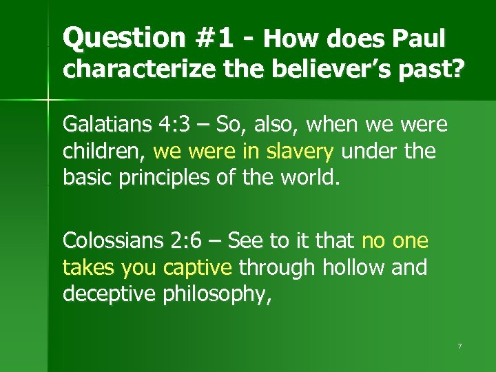 Question #1 - How does Paul characterize the believer's past? Galatians 4: 3 –