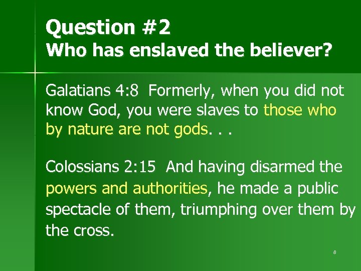 Question #2 Who has enslaved the believer? Galatians 4: 8 Formerly, when you did