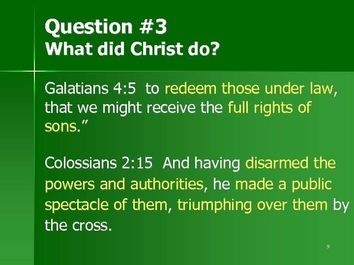 Question #3 What did Christ do? Galatians 4: 5 to redeem those under law,
