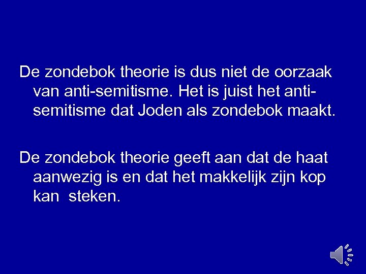 De zondebok theorie is dus niet de oorzaak van anti-semitisme. Het is juist het