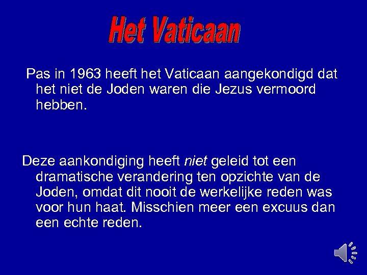 Pas in 1963 heeft het Vaticaan aangekondigd dat het niet de Joden waren