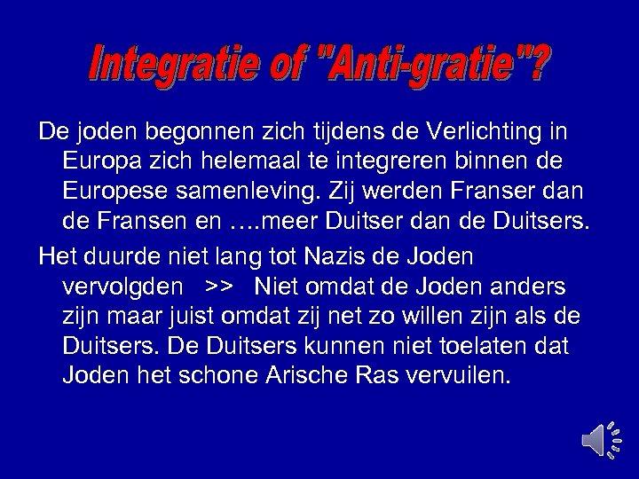 De joden begonnen zich tijdens de Verlichting in Europa zich helemaal te integreren binnen