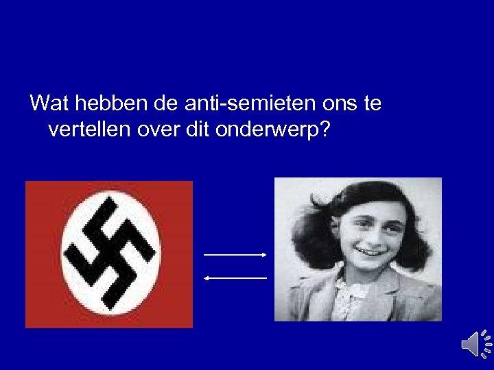 Wat hebben de anti-semieten ons te vertellen over dit onderwerp?