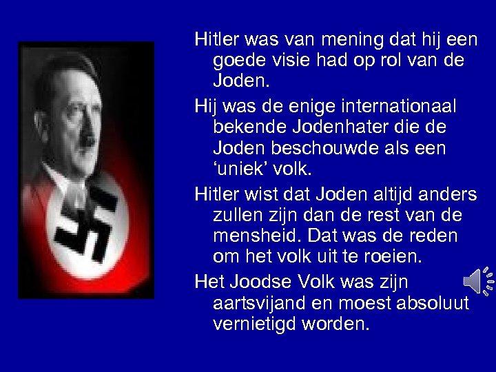 Hitler was van mening dat hij een goede visie had op rol van de