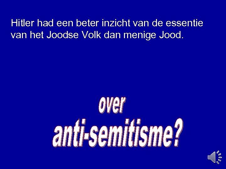 Hitler had een beter inzicht van de essentie van het Joodse Volk dan menige