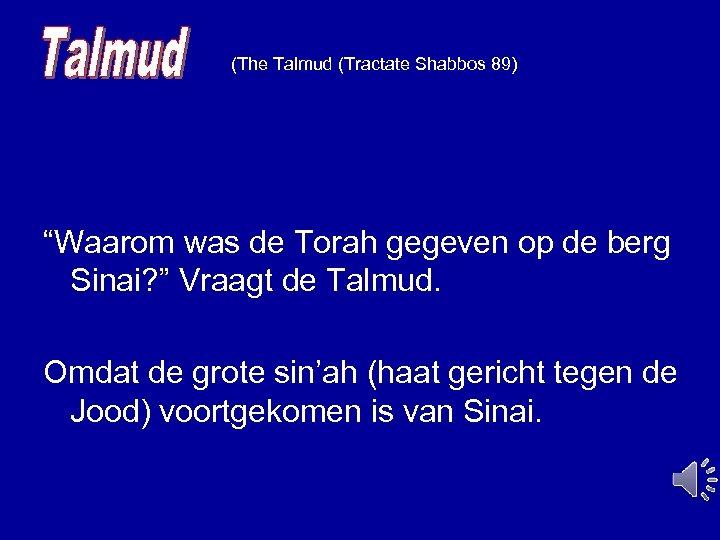 """(The Talmud (Tractate Shabbos 89) """"Waarom was de Torah gegeven op de berg"""