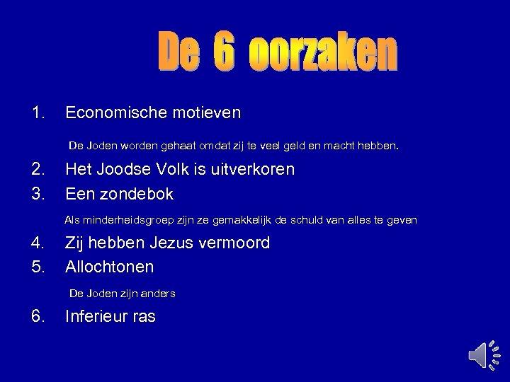 1. Economische motieven De Joden worden gehaat omdat zij te veel geld en macht