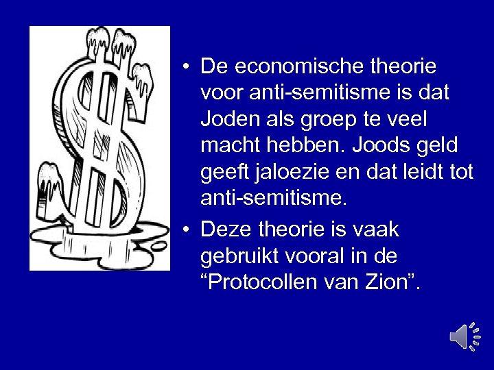 • De economische theorie voor anti-semitisme is dat Joden als groep te veel