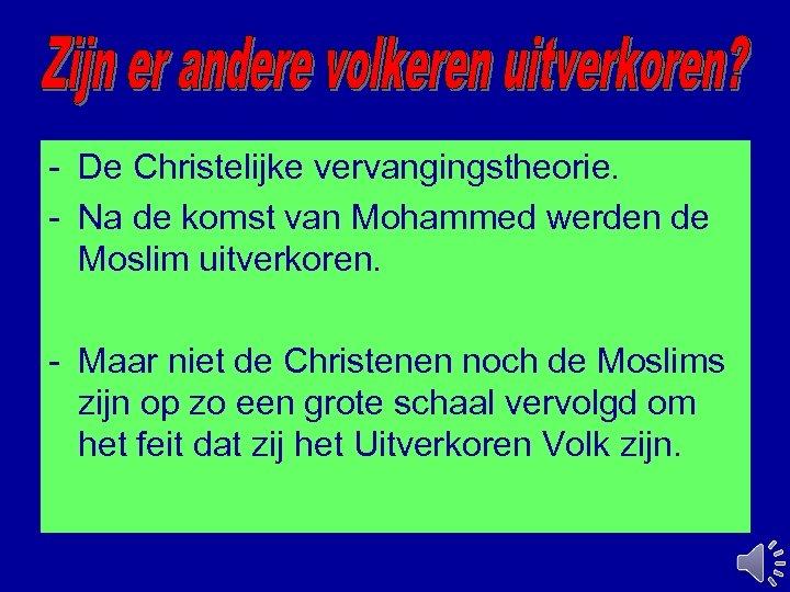 - De Christelijke vervangingstheorie. - Na de komst van Mohammed werden de Moslim uitverkoren.