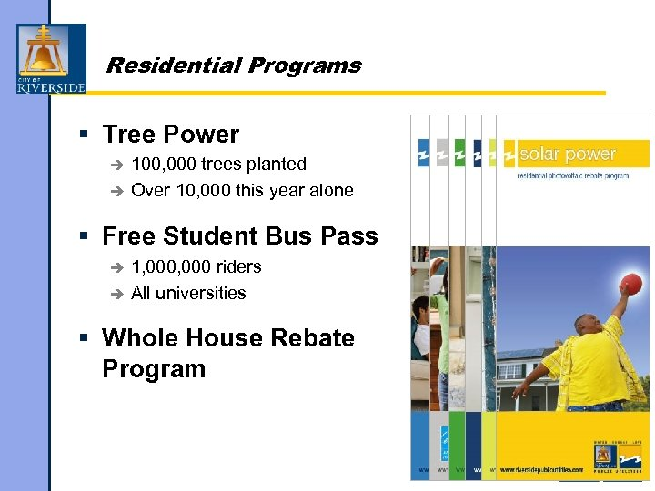 Residential Programs § Tree Power 100, 000 trees planted è Over 10, 000 this