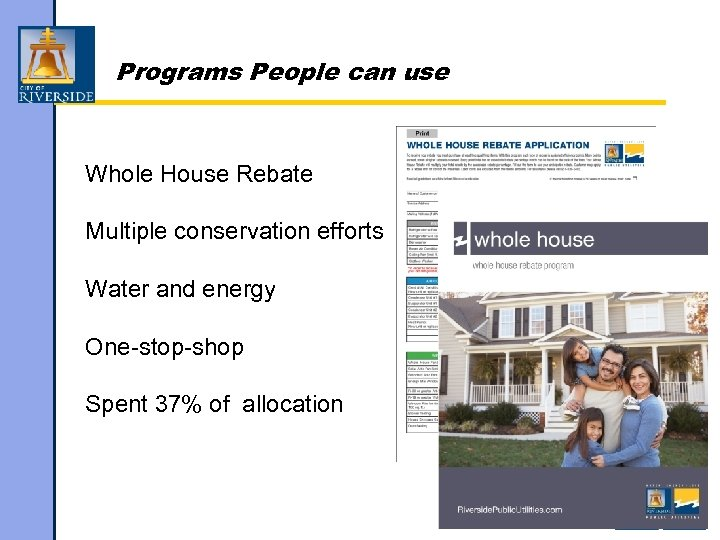 Programs People can use Whole House Rebate Multiple conservation efforts Water and energy One-stop-shop