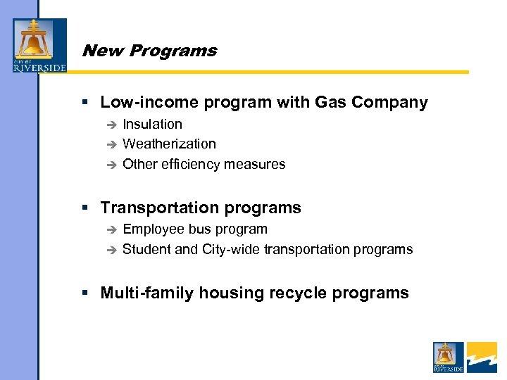 New Programs § Low-income program with Gas Company Insulation è Weatherization è Other efficiency