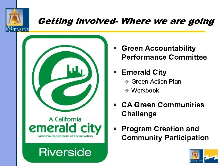 Getting involved- Where we are going § Green Accountability Performance Committee § Emerald City