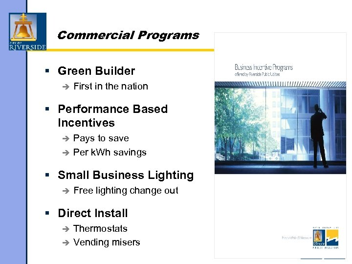 Commercial Programs § Green Builder è First in the nation § Performance Based Incentives
