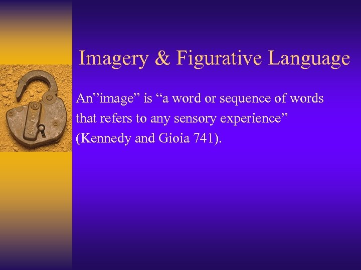 """Imagery & Figurative Language An""""image"""" is """"a word or sequence of words that refers"""