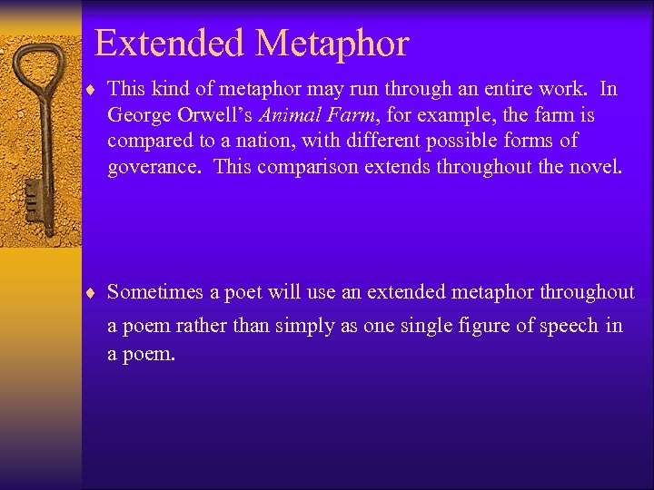 Extended Metaphor ¨ This kind of metaphor may run through an entire work. In