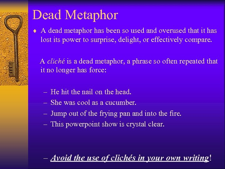 Dead Metaphor ¨ A dead metaphor has been so used and overused that it