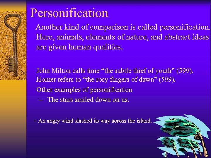 Personification Another kind of comparison is called personification. Here, animals, elements of nature, and
