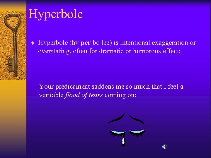 Hyperbole ¨ Hyperbole (hy per bo lee) is intentional exaggeration or overstating, often for