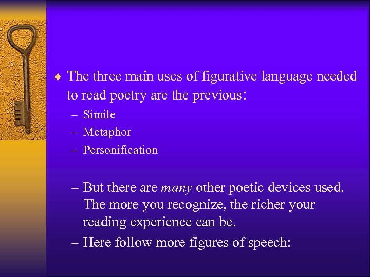 ¨ The three main uses of figurative language needed to read poetry are the