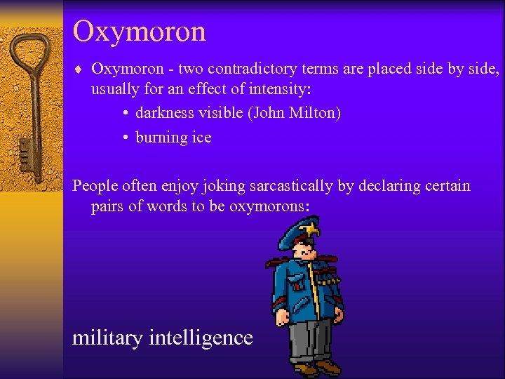 Oxymoron ¨ Oxymoron - two contradictory terms are placed side by side, usually for