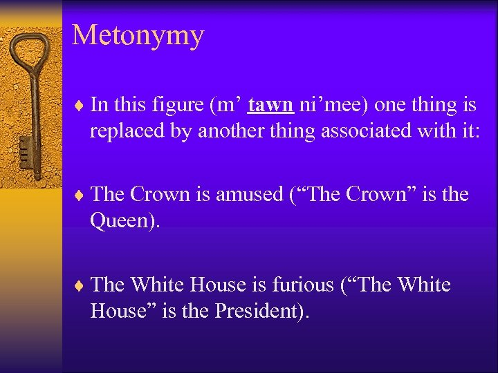 Metonymy ¨ In this figure (m' tawn ni'mee) one thing is replaced by another