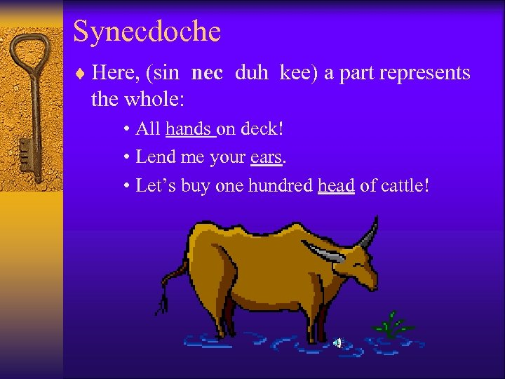 Synecdoche ¨ Here, (sin nec duh kee) a part represents the whole: • All