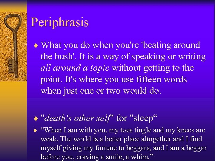 Periphrasis ¨ What you do when you're 'beating around the bush'. It is a