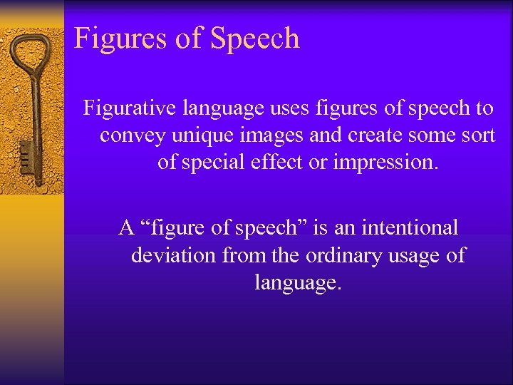 Figures of Speech Figurative language uses figures of speech to convey unique images and