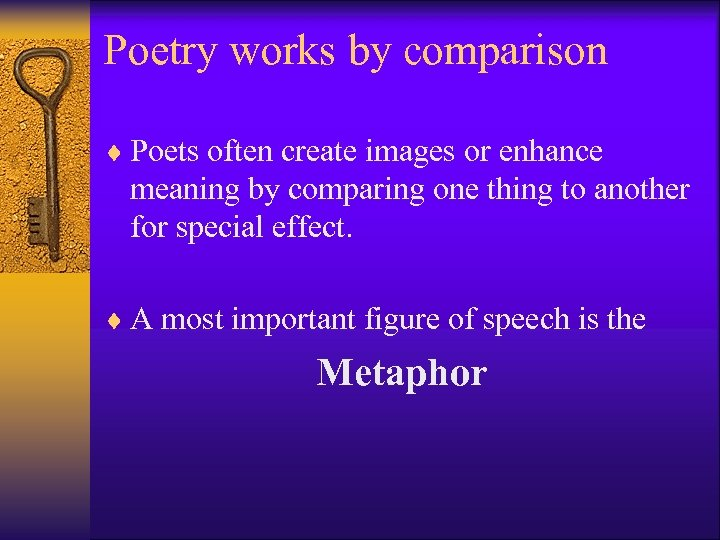 Poetry works by comparison ¨ Poets often create images or enhance meaning by comparing