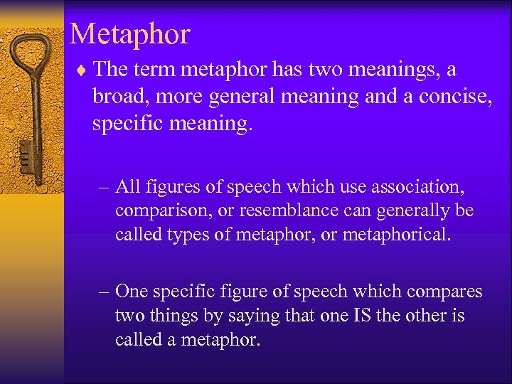 Metaphor ¨ The term metaphor has two meanings, a broad, more general meaning and