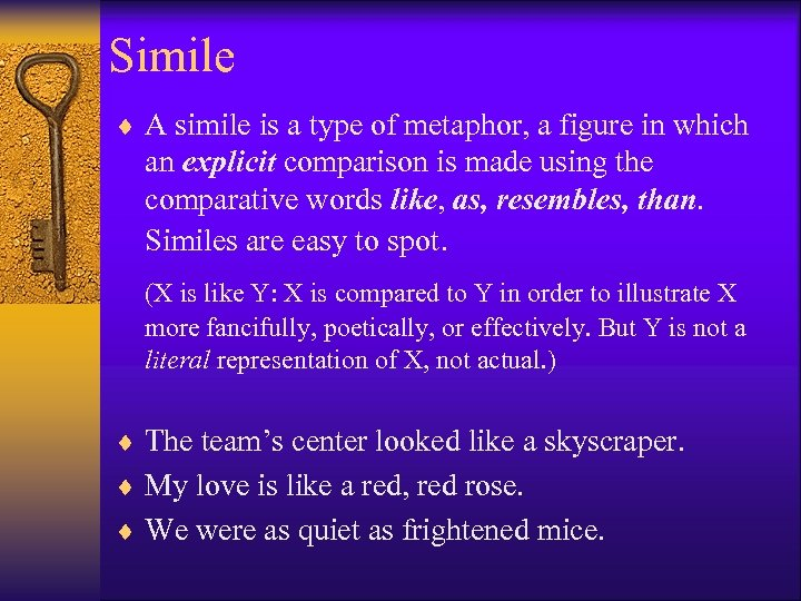 Simile ¨ A simile is a type of metaphor, a figure in which an