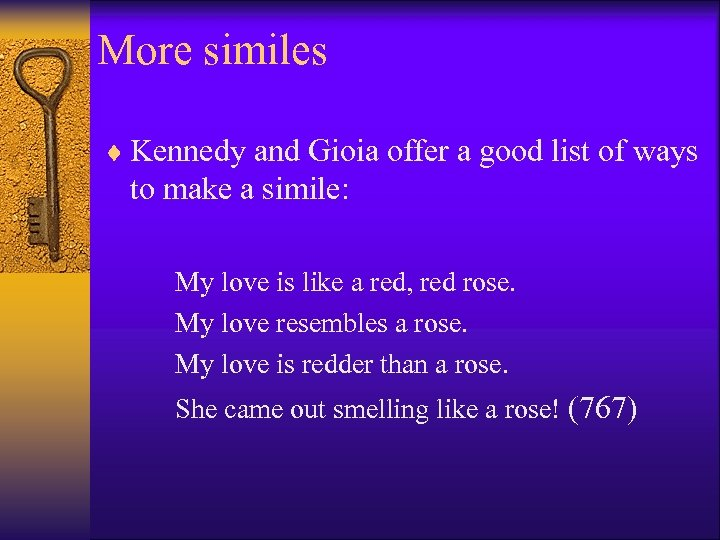 More similes ¨ Kennedy and Gioia offer a good list of ways to make