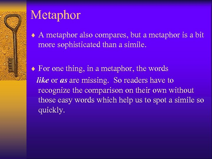 Metaphor ¨ A metaphor also compares, but a metaphor is a bit more sophisticated