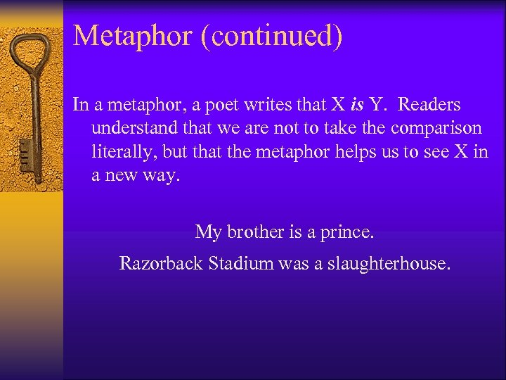 Metaphor (continued) In a metaphor, a poet writes that X is Y. Readers understand