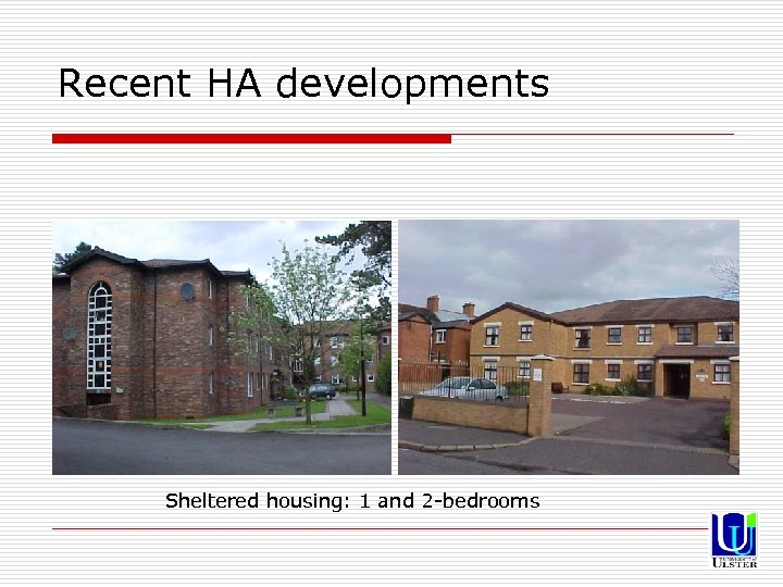 Recent HA developments Sheltered housing: 1 and 2 -bedrooms