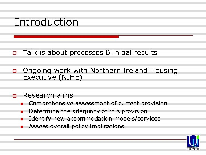 Introduction o Talk is about processes & initial results o Ongoing work with Northern