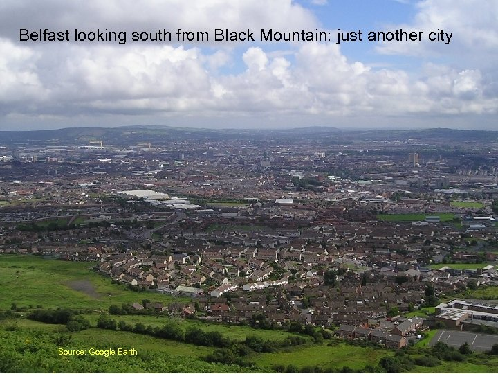 Belfast looking south from Black Mountain: just another city Source: Google Earth