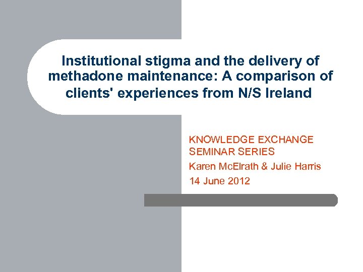 Institutional stigma and the delivery of methadone maintenance: A comparison of clients' experiences from