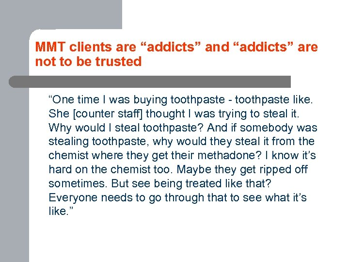 "MMT clients are ""addicts"" and ""addicts"" are not to be trusted ""One time I"
