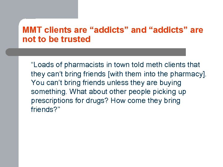 "MMT clients are ""addicts"" and ""addicts"" are not to be trusted ""Loads of pharmacists"