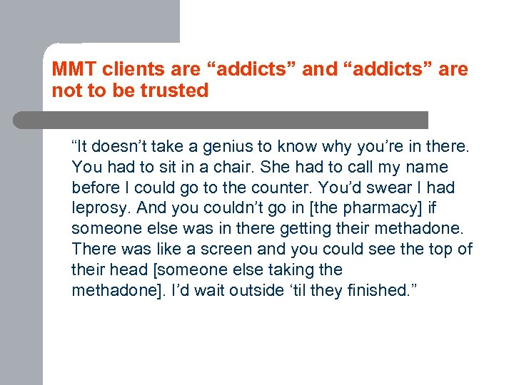 "MMT clients are ""addicts"" and ""addicts"" are not to be trusted ""It doesn't take"